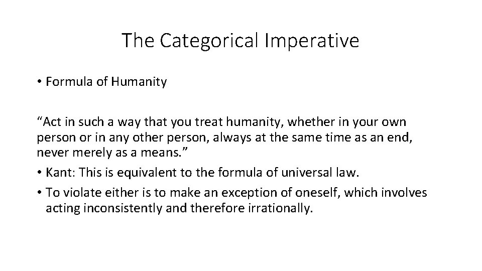 """The Categorical Imperative • Formula of Humanity """"Act in such a way that you"""