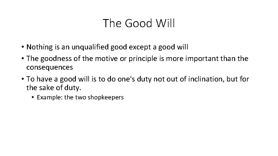 The Good Will • Nothing is an unqualified good except a good will •