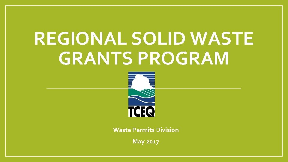 REGIONAL SOLID WASTE GRANTS PROGRAM Waste Permits Division May 2017