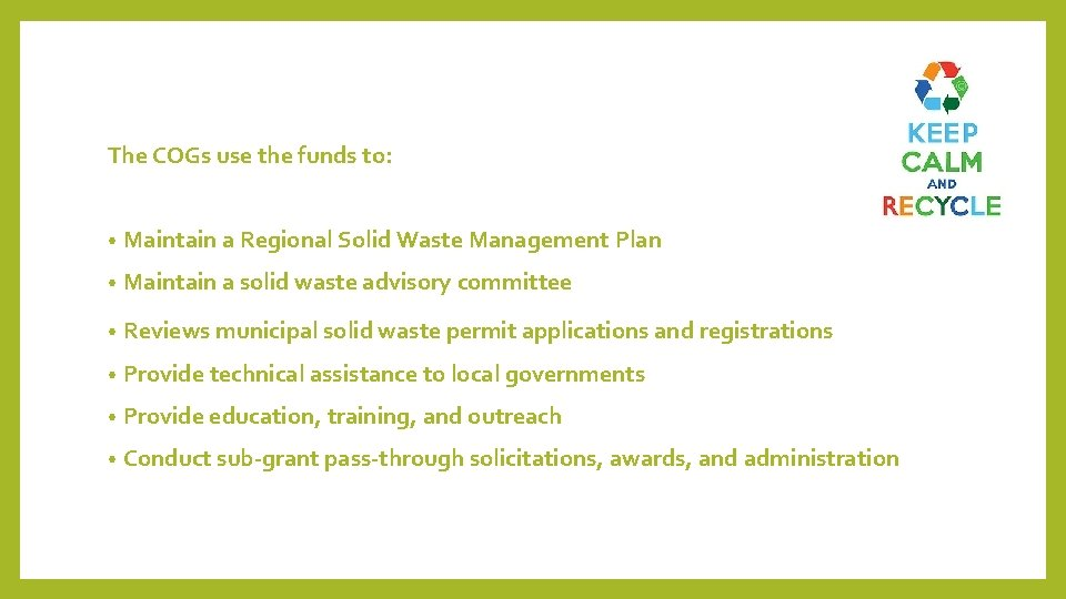 The COGs use the funds to: • Maintain a Regional Solid Waste Management Plan