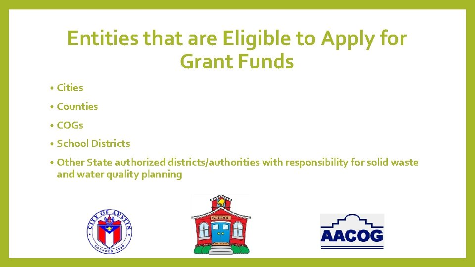 Entities that are Eligible to Apply for Grant Funds • Cities • Counties •