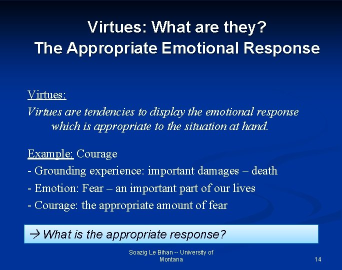 Virtues: What are they? The Appropriate Emotional Response Virtues: Virtues are tendencies to display