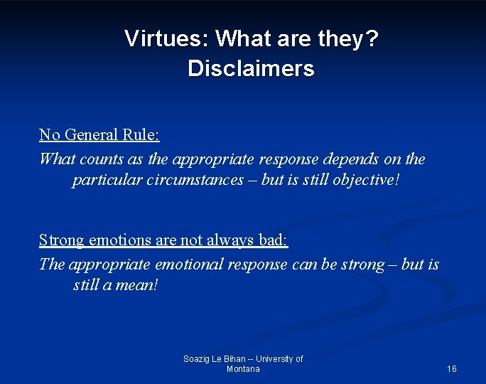Virtues: What are they? Disclaimers No General Rule: What counts as the appropriate response