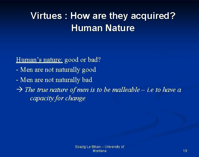 Virtues : How are they acquired? Human Nature Human's nature: good or bad? -