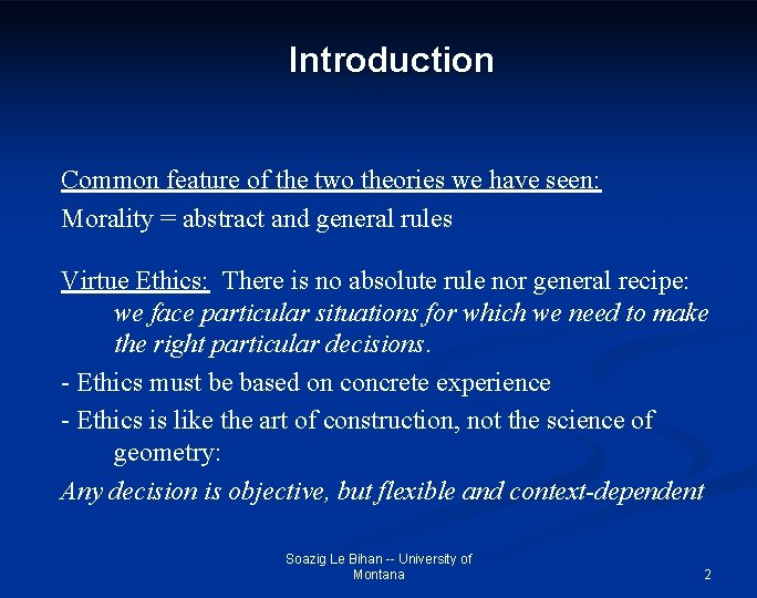 Introduction Common feature of the two theories we have seen: Morality = abstract and