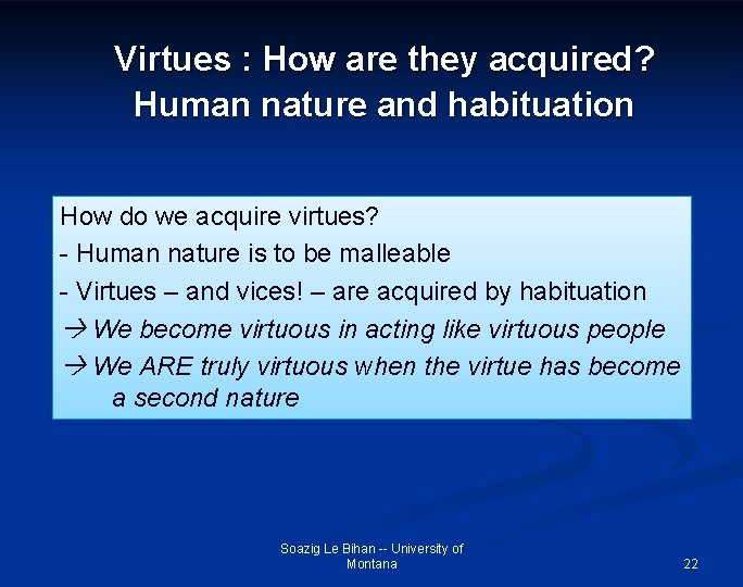 Virtues : How are they acquired? Human nature and habituation How do we acquire
