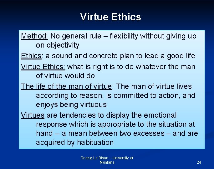 Virtue Ethics Method: No general rule – flexibility without giving up on objectivity Ethics: