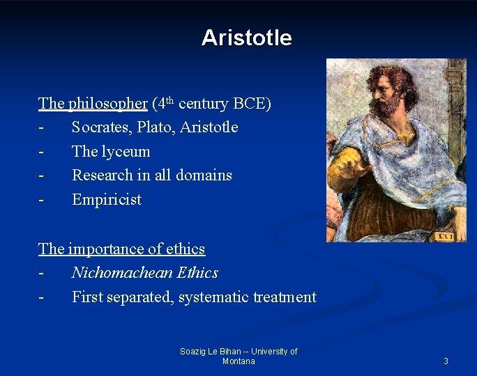 Aristotle The philosopher (4 th century BCE) Socrates, Plato, Aristotle The lyceum Research in