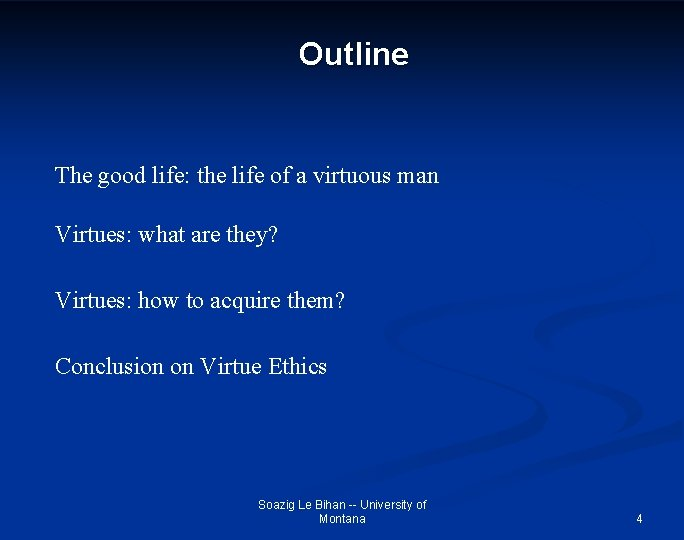 Outline The good life: the life of a virtuous man Virtues: what are they?