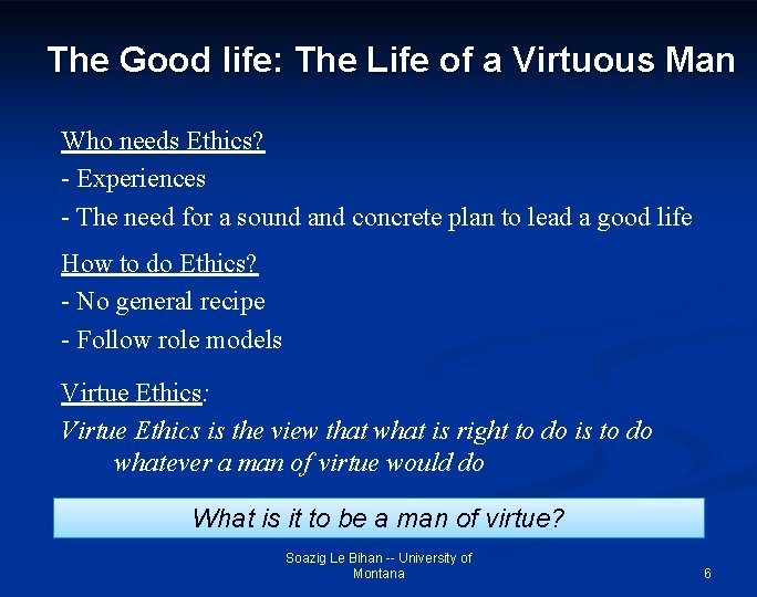 The Good life: The Life of a Virtuous Man Who needs Ethics? - Experiences