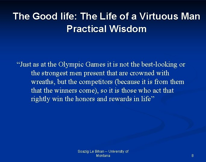 """The Good life: The Life of a Virtuous Man Practical Wisdom """"Just as at"""