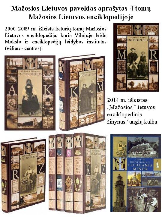 Mažosios Lietuvos paveldas aprašytas 4 tomų Mažosios Lietuvos enciklopedijoje 2000– 2009 m. išleista keturių