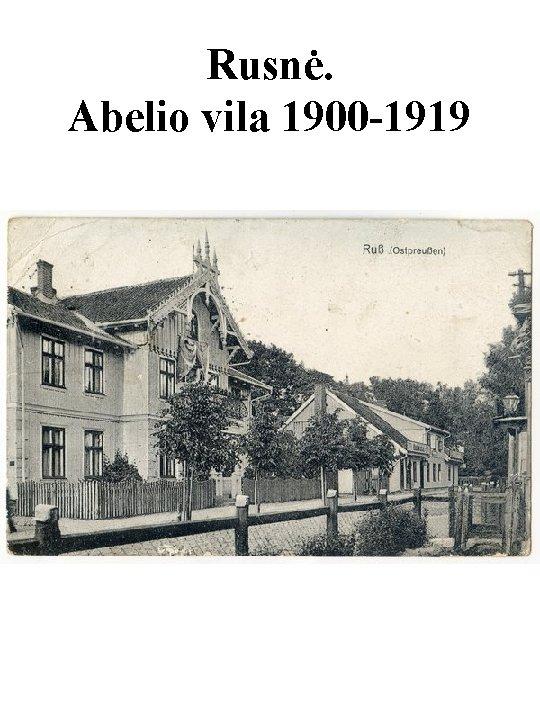 Rusnė. Abelio vila 1900 -1919