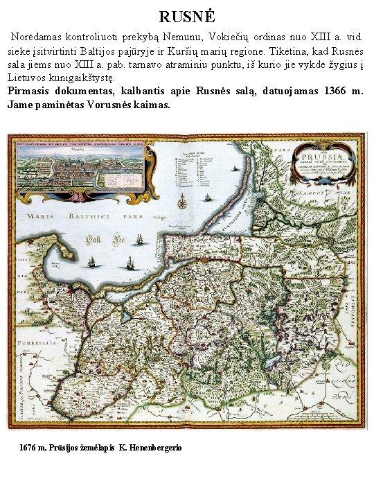 RUSNĖ Norėdamas kontroliuoti prekybą Nemunu, Vokiečių ordinas nuo XIII a. vid. siekė įsitvirtinti Baltijos