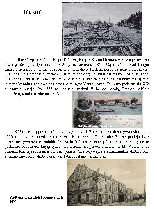 Rusnė ypač ėmė plėstis po 1762 m. , kai per Rusnę Nemunu ir Kuršių