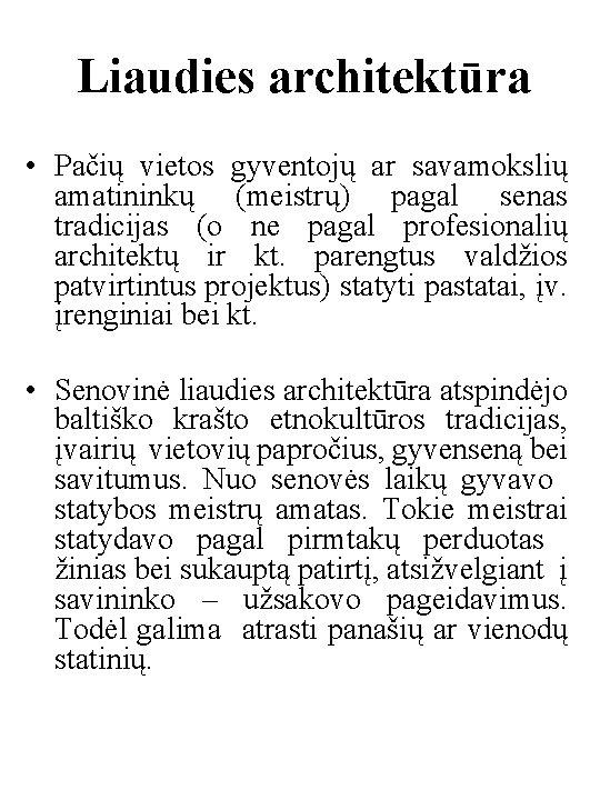 Liaudies architektūra • Pačių vietos gyventojų ar savamokslių amatininkų (meistrų) pagal senas tradicijas (o