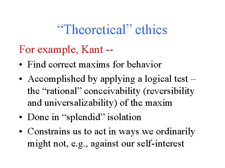 """""""Theoretical"""" ethics For example, Kant - • Find correct maxims for behavior • Accomplished"""