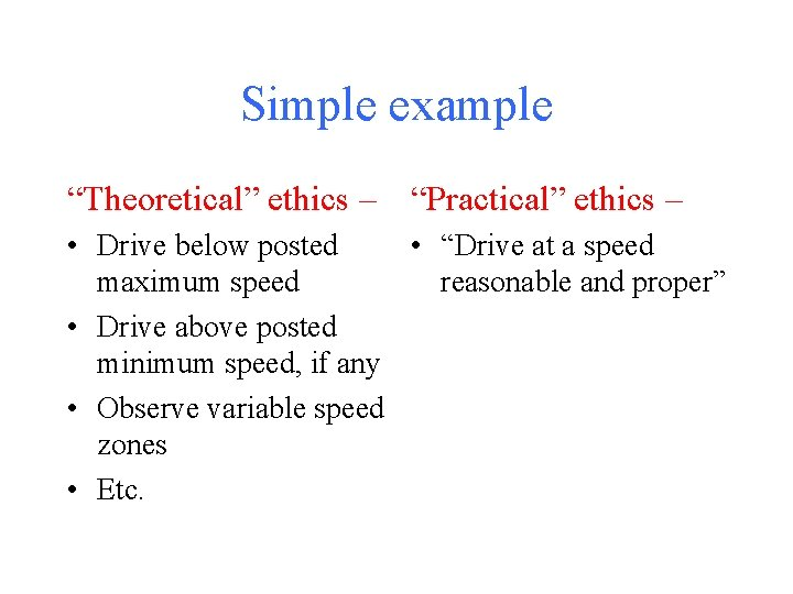 """Simple example """"Theoretical"""" ethics – """"Practical"""" ethics – • Drive below posted • """"Drive"""