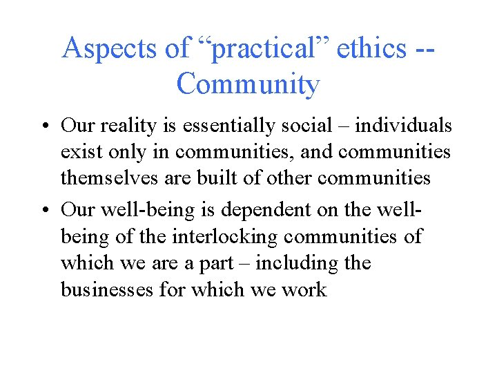 """Aspects of """"practical"""" ethics -Community • Our reality is essentially social – individuals exist"""