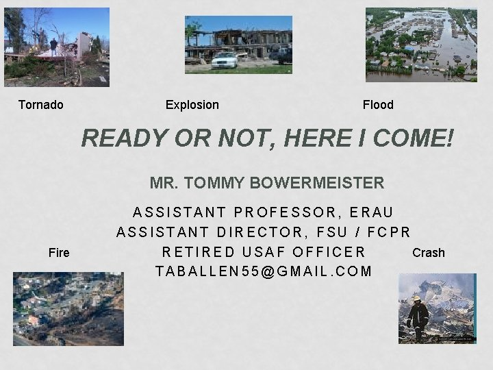 Tornado Explosion Flood READY OR NOT, HERE I COME! MR. TOMMY BOWERMEISTER Fire ASSISTANT