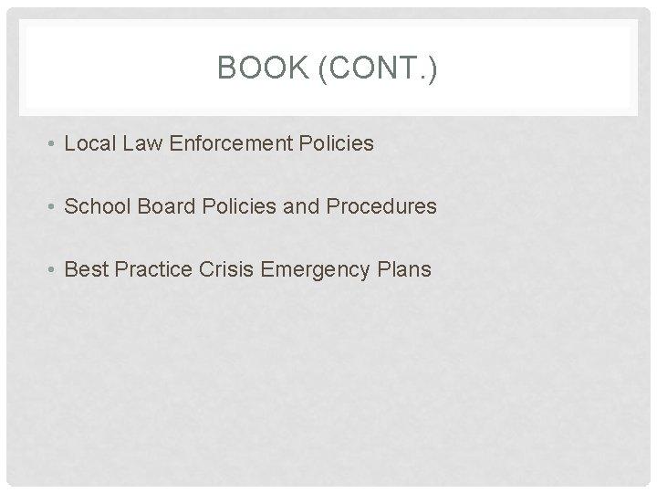 BOOK (CONT. ) • Local Law Enforcement Policies • School Board Policies and Procedures
