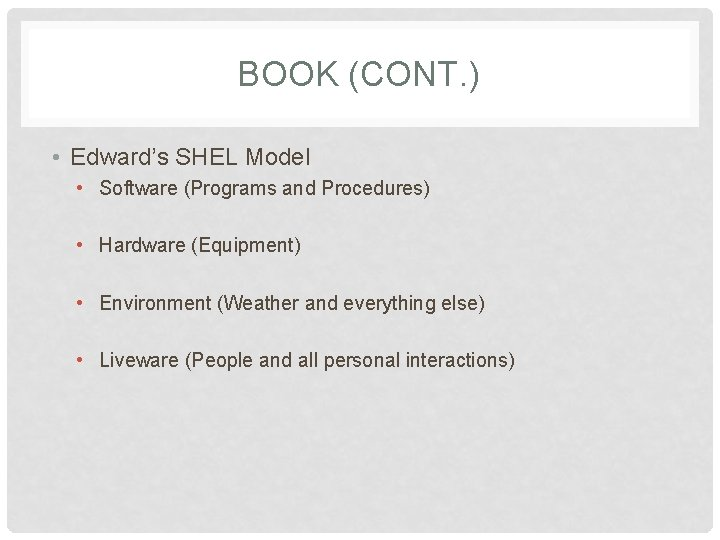 BOOK (CONT. ) • Edward's SHEL Model • Software (Programs and Procedures) • Hardware