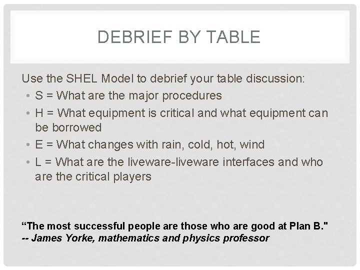 DEBRIEF BY TABLE Use the SHEL Model to debrief your table discussion: • S
