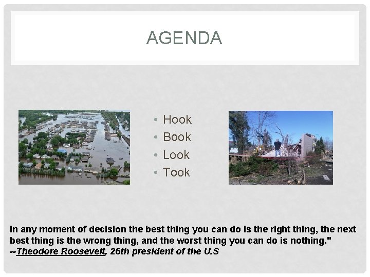 AGENDA • • Hook Book Look Took In any moment of decision the best