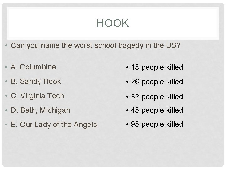 HOOK • Can you name the worst school tragedy in the US? • A.