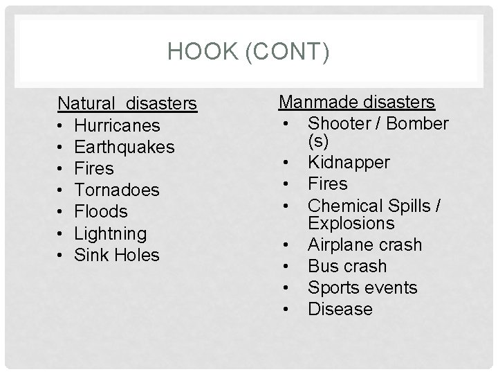 HOOK (CONT) Natural disasters • Hurricanes • Earthquakes • Fires • Tornadoes • Floods