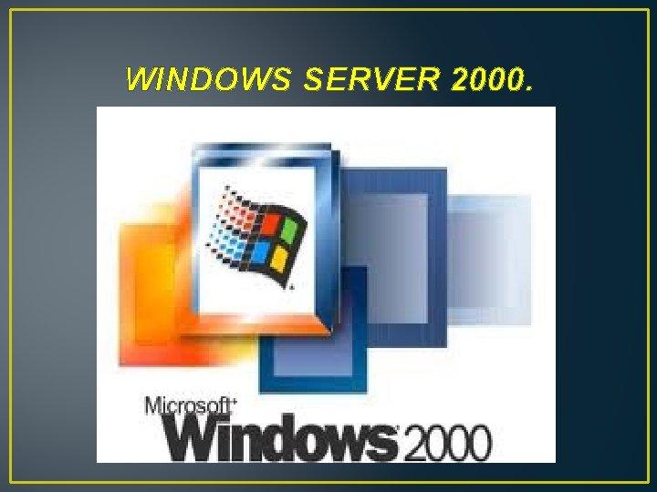 WINDOWS SERVER 2000.