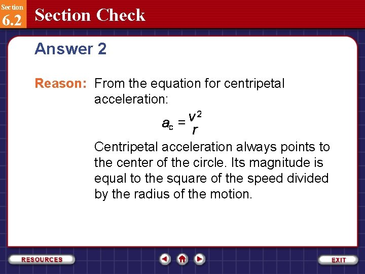 Section 6. 2 Section Check Answer 2 Reason: From the equation for centripetal acceleration: