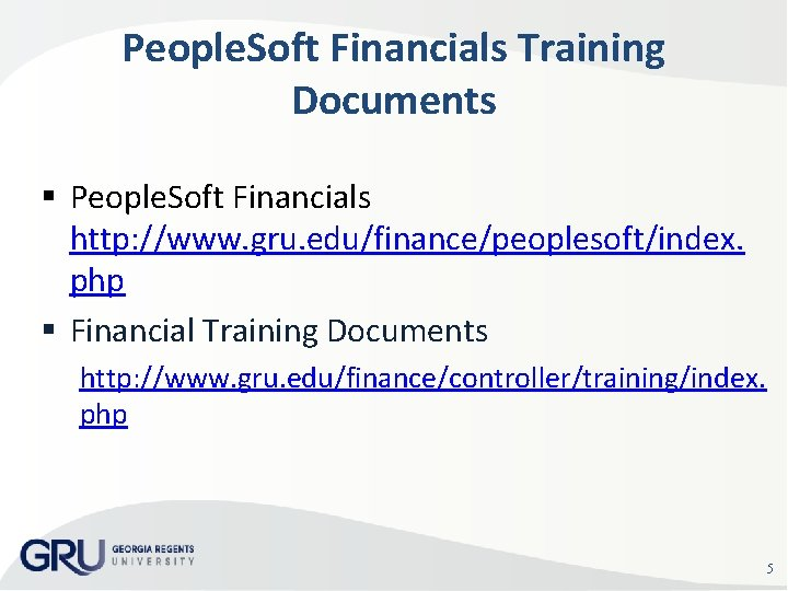 People. Soft Financials Training Documents People. Soft Financials http: //www. gru. edu/finance/peoplesoft/index. php Financial