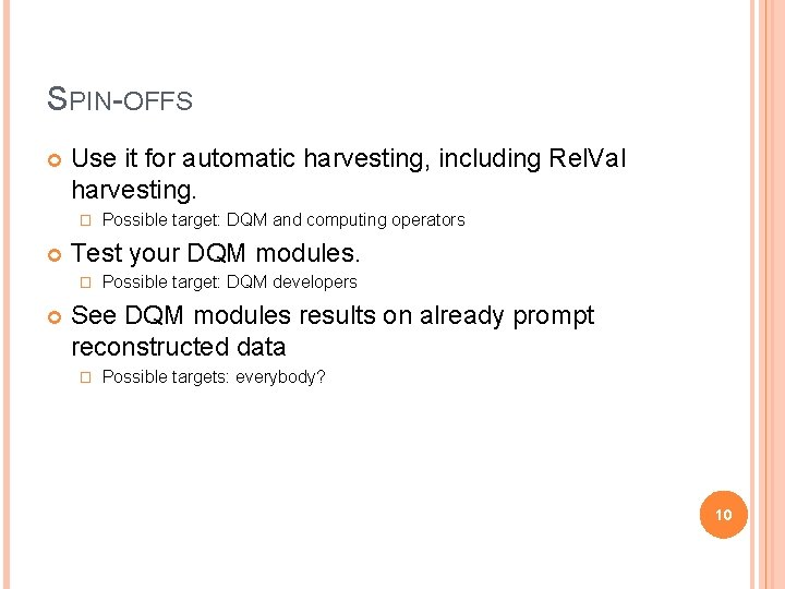SPIN-OFFS Use it for automatic harvesting, including Rel. Val harvesting. � Test your DQM