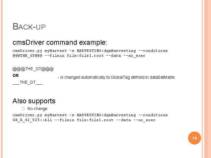 BACK-UP cms. Driver command example: cms. Driver. py my. Harvest -s HARVESTING: dqm. Harvesting