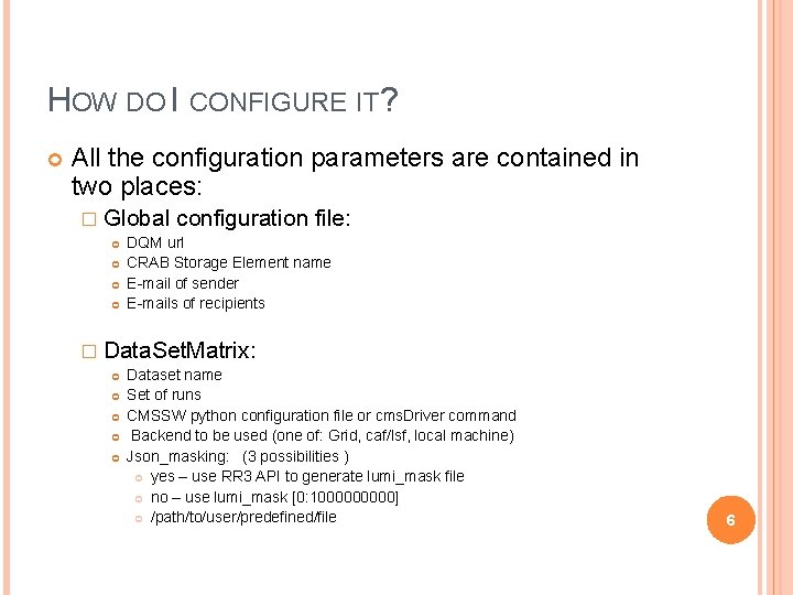 HOW DO I CONFIGURE IT? All the configuration parameters are contained in two places: