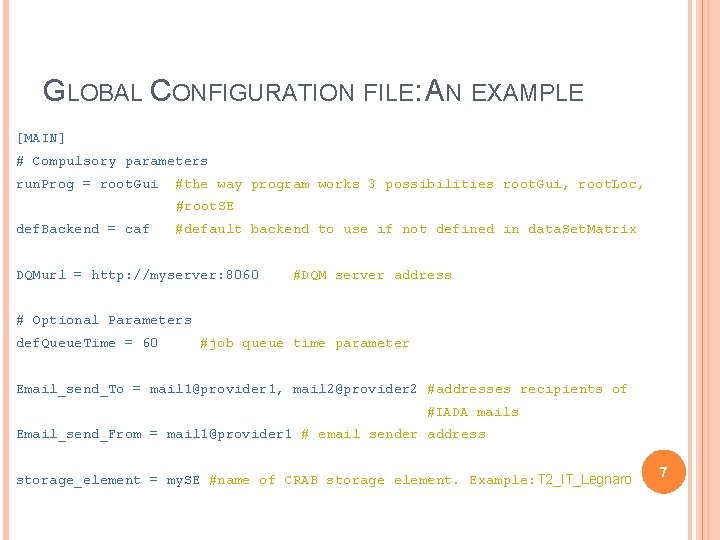 GLOBAL CONFIGURATION FILE: AN EXAMPLE [MAIN] # Compulsory parameters run. Prog = root. Gui