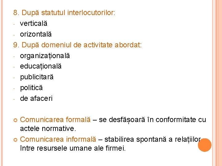8. După statutul interlocutorilor: - verticală - orizontală 9. După domeniul de activitate abordat: