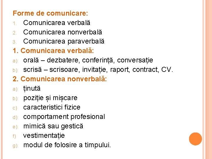 Forme de comunicare: 1. Comunicarea verbală 2. Comunicarea nonverbală 3. Comunicarea paraverbală 1. Comunicarea