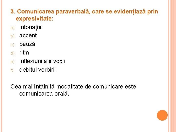 3. Comunicarea paraverbală, care se evidențiază prin expresivitate: a) intonație b) accent c) pauză