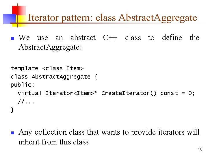 Iterator pattern: class Abstract. Aggregate n We use an abstract C++ class to define