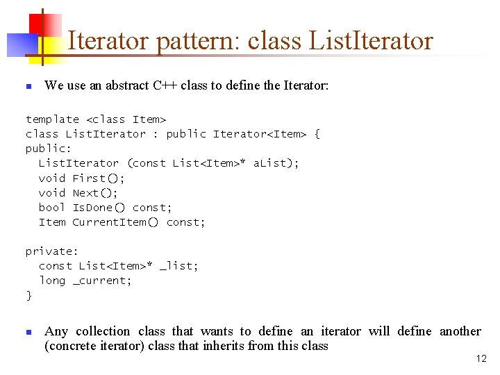 Iterator pattern: class List. Iterator n We use an abstract C++ class to define