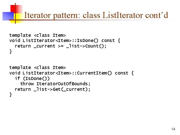 Iterator pattern: class List. Iterator cont'd template <class Item> void List. Iterator<Item>: : Is.