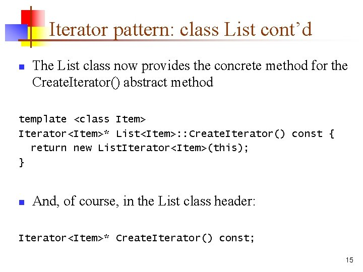 Iterator pattern: class List cont'd n The List class now provides the concrete method