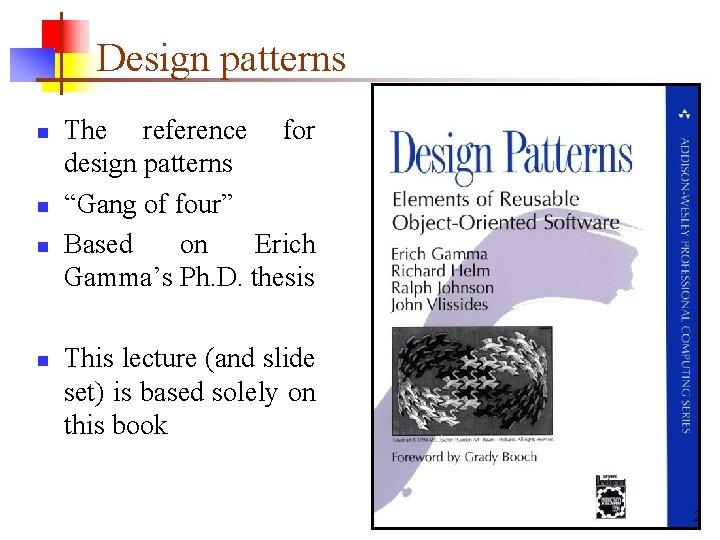 "Design patterns n n The reference for design patterns ""Gang of four"" Based on"