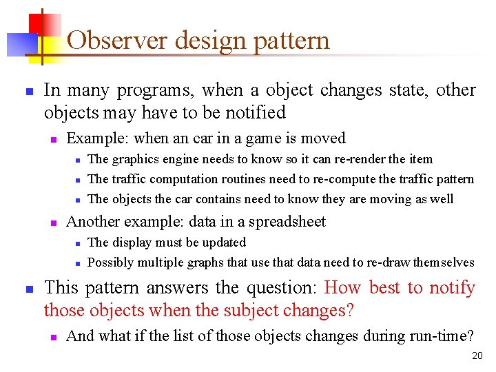 Observer design pattern n In many programs, when a object changes state, other objects
