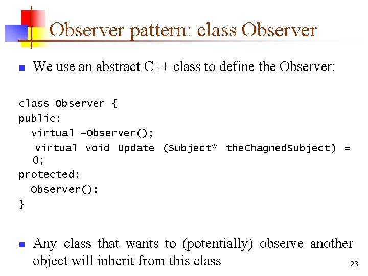 Observer pattern: class Observer n We use an abstract C++ class to define the