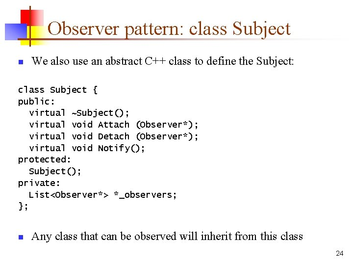 Observer pattern: class Subject n We also use an abstract C++ class to define