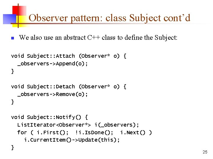 Observer pattern: class Subject cont'd n We also use an abstract C++ class to