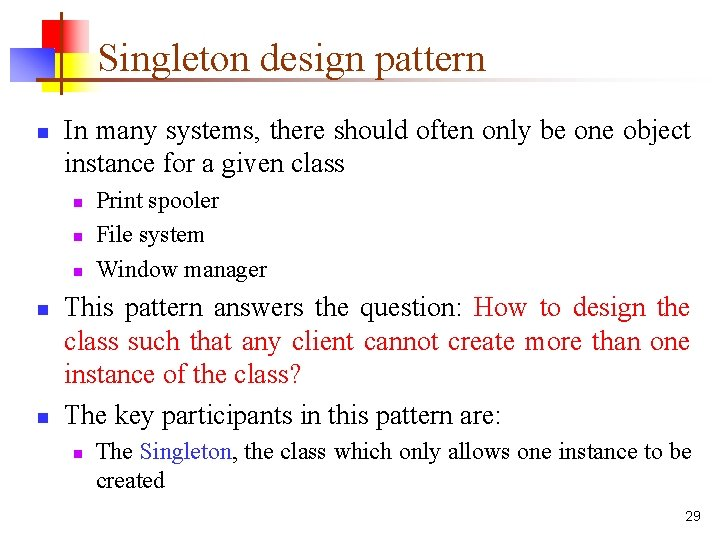Singleton design pattern n In many systems, there should often only be one object